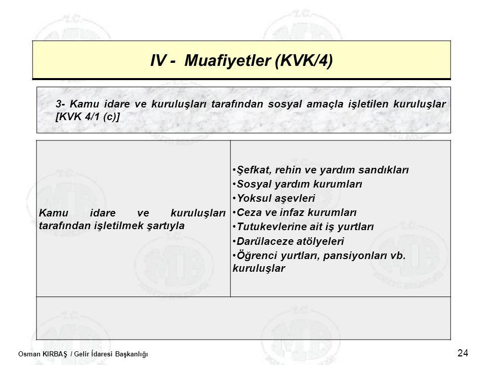 Osman KIRBAŞ / Gelir İdaresi Başkanlığı 24 IV - Muafiyetler (KVK/4) 3- Kamu idare ve kuruluşları tarafından sosyal amaçla işletilen kuruluşlar [KVK 4/