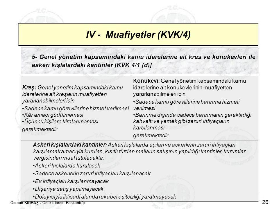 Osman KIRBAŞ / Gelir İdaresi Başkanlığı 26 IV - Muafiyetler (KVK/4) 5- Genel yönetim kapsamındaki kamu idarelerine ait kreş ve konukevleri ile askeri
