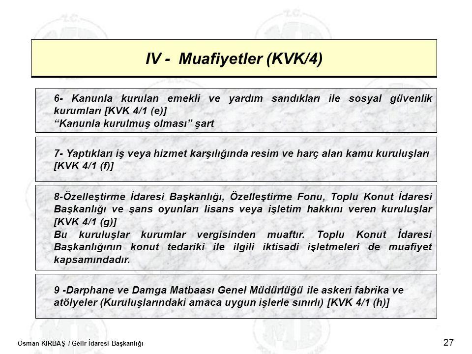 Osman KIRBAŞ / Gelir İdaresi Başkanlığı 27 IV - Muafiyetler (KVK/4) 6- Kanunla kurulan emekli ve yardım sandıkları ile sosyal güvenlik kurumları [KVK