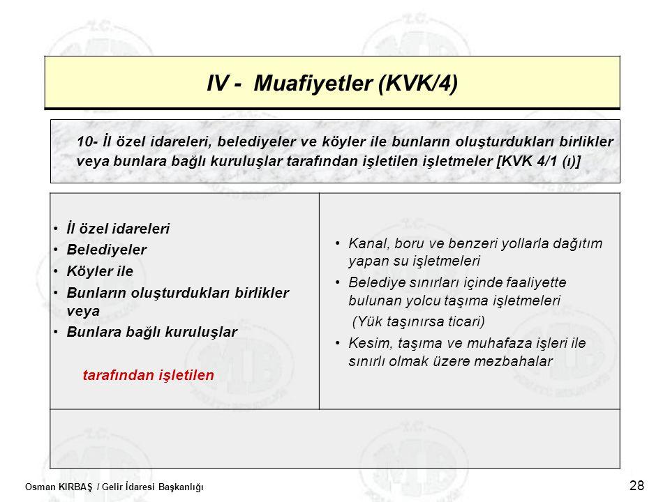 Osman KIRBAŞ / Gelir İdaresi Başkanlığı 28 IV - Muafiyetler (KVK/4) 10- İl özel idareleri, belediyeler ve köyler ile bunların oluşturdukları birlikler