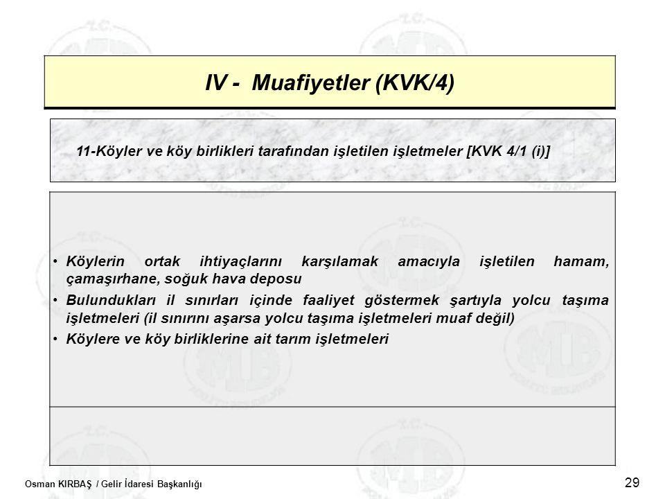 Osman KIRBAŞ / Gelir İdaresi Başkanlığı 29 IV - Muafiyetler (KVK/4) 11-Köyler ve köy birlikleri tarafından işletilen işletmeler [KVK 4/1 (i)] •Köyleri