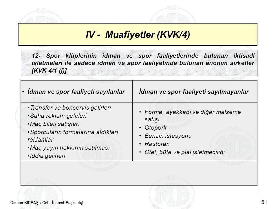 Osman KIRBAŞ / Gelir İdaresi Başkanlığı 31 IV - Muafiyetler (KVK/4) 12- Spor klüplerinin idman ve spor faaliyetlerinde bulunan iktisadi işletmeleri il