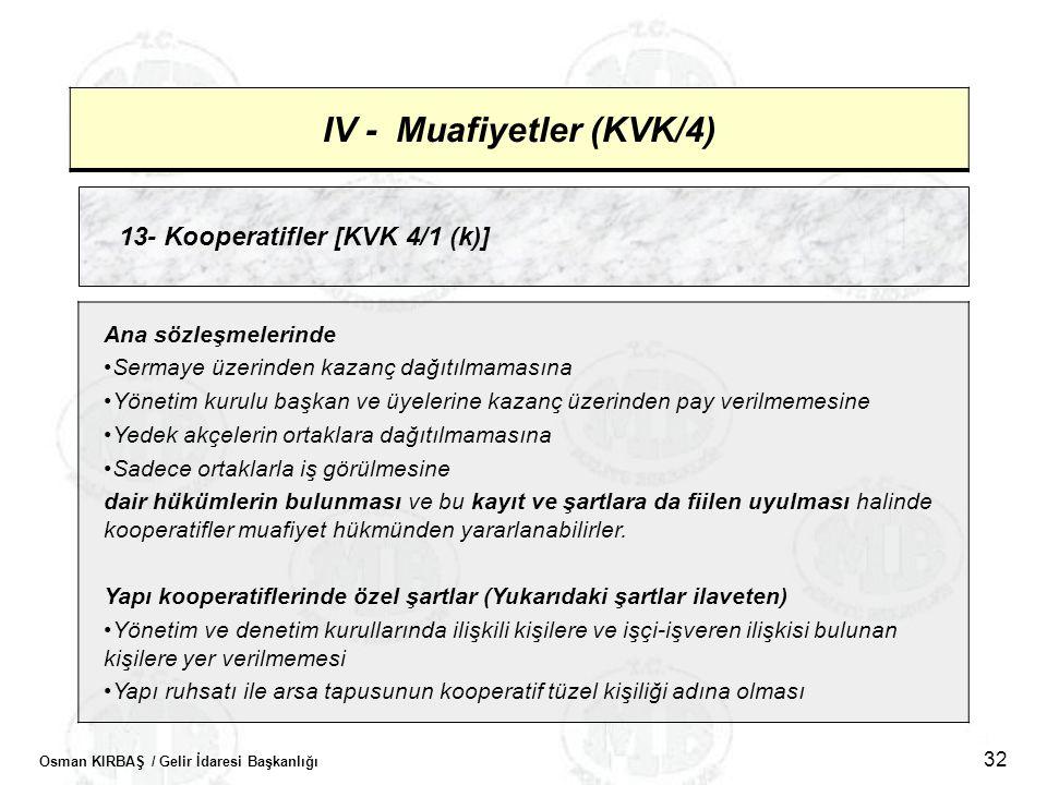 Osman KIRBAŞ / Gelir İdaresi Başkanlığı 32 IV - Muafiyetler (KVK/4) 13- Kooperatifler [KVK 4/1 (k)] Ana sözleşmelerinde •Sermaye üzerinden kazanç dağı