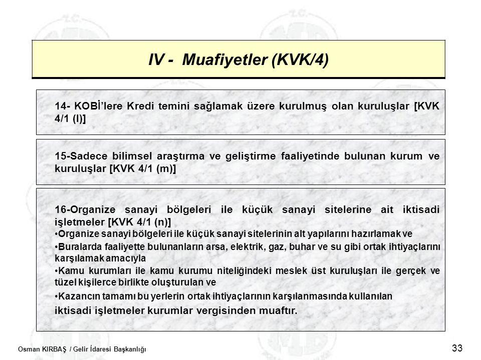 Osman KIRBAŞ / Gelir İdaresi Başkanlığı 33 IV - Muafiyetler (KVK/4) 14- KOBİ'lere Kredi temini sağlamak üzere kurulmuş olan kuruluşlar [KVK 4/1 (l)] 1