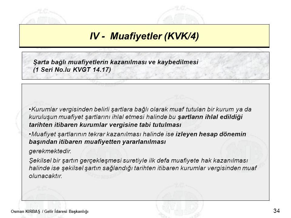 Osman KIRBAŞ / Gelir İdaresi Başkanlığı 34 IV - Muafiyetler (KVK/4) Şarta bağlı muafiyetlerin kazanılması ve kaybedilmesi (1 Seri No.lu KVGT 14.17) •K