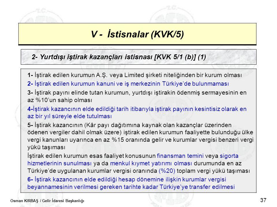 Osman KIRBAŞ / Gelir İdaresi Başkanlığı 37 V - İstisnalar (KVK/5) 2- Yurtdışı iştirak kazançları istisnası [KVK 5/1 (b)] (1) 1- İştirak edilen kurumun