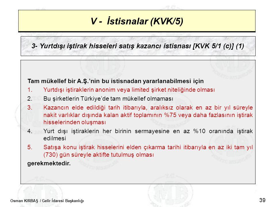 Osman KIRBAŞ / Gelir İdaresi Başkanlığı 39 V - İstisnalar (KVK/5) 3- Yurtdışı iştirak hisseleri satış kazancı istisnası [KVK 5/1 (c)] (1) Tam mükellef