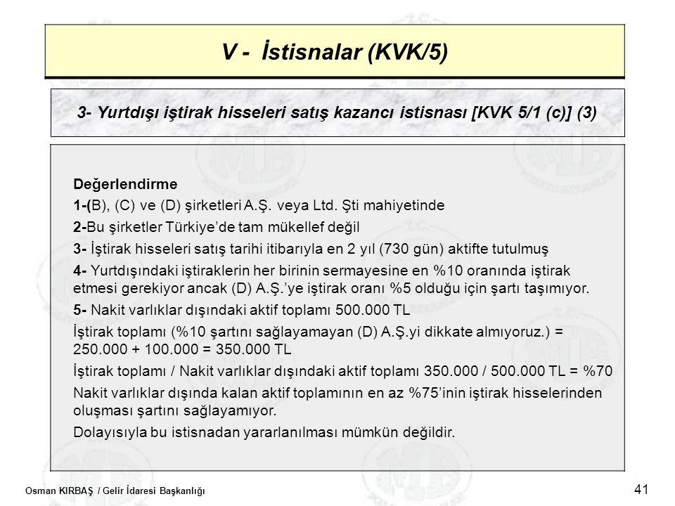 Osman KIRBAŞ / Gelir İdaresi Başkanlığı 41 V - İstisnalar (KVK/5) 3- Yurtdışı iştirak hisseleri satış kazancı istisnası [KVK 5/1 (c)] (3) Değerlendirm