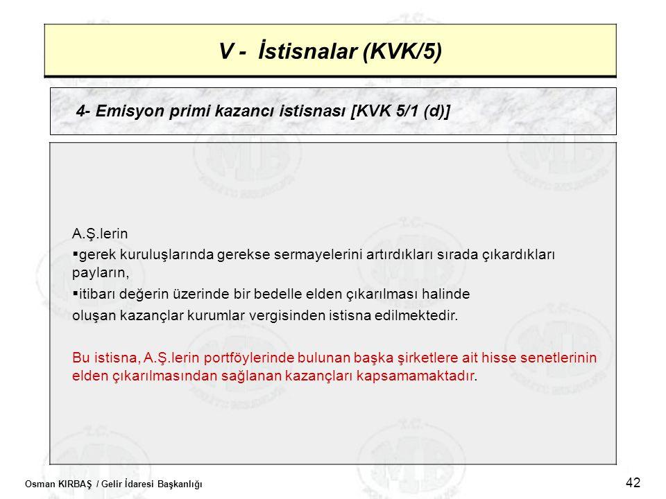 Osman KIRBAŞ / Gelir İdaresi Başkanlığı 42 V - İstisnalar (KVK/5) 4- Emisyon primi kazancı istisnası [KVK 5/1 (d)] A.Ş.lerin  gerek kuruluşlarında ge