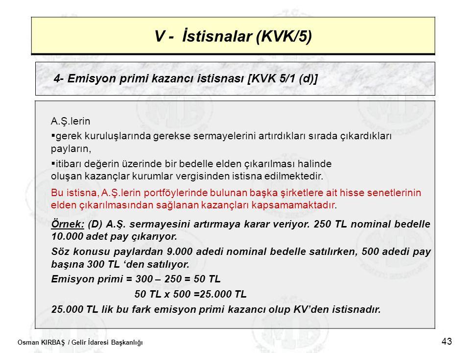 Osman KIRBAŞ / Gelir İdaresi Başkanlığı 43 V - İstisnalar (KVK/5) 4- Emisyon primi kazancı istisnası [KVK 5/1 (d)] A.Ş.lerin  gerek kuruluşlarında ge