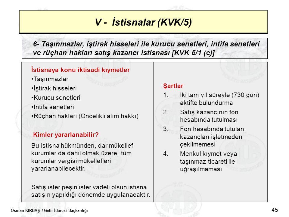 Osman KIRBAŞ / Gelir İdaresi Başkanlığı 45 V - İstisnalar (KVK/5) 6- Taşınmazlar, iştirak hisseleri ile kurucu senetleri, intifa senetleri ve rüçhan h