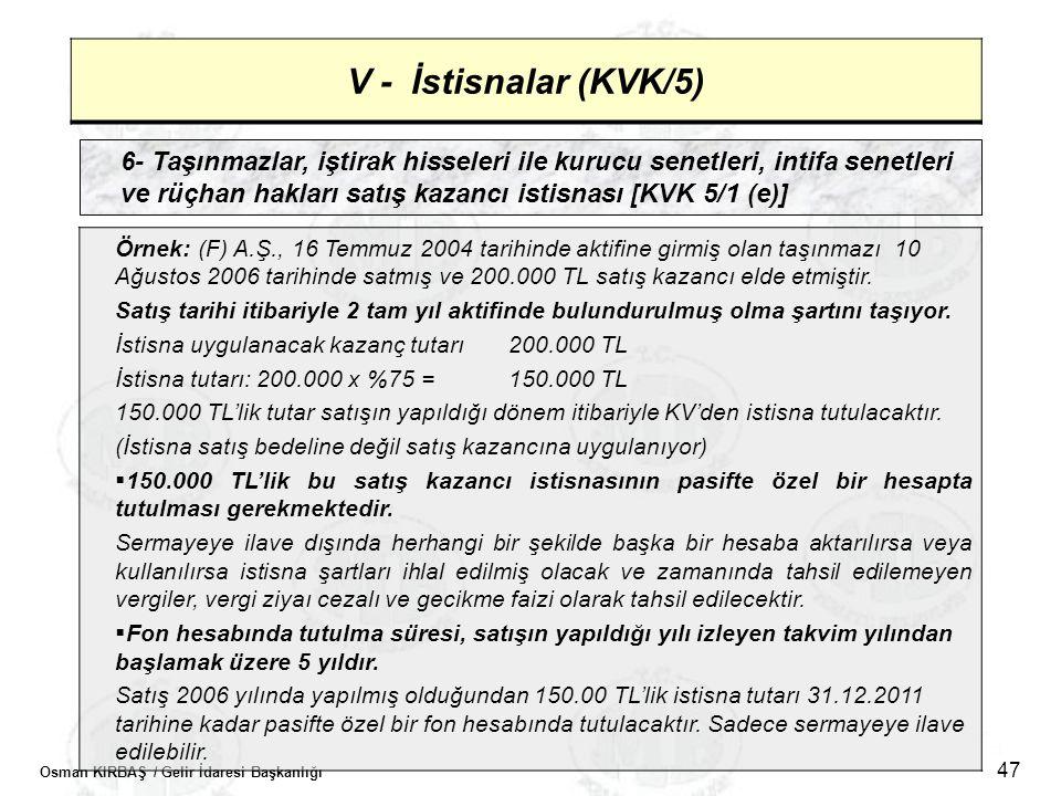 Osman KIRBAŞ / Gelir İdaresi Başkanlığı 47 V - İstisnalar (KVK/5) 6- Taşınmazlar, iştirak hisseleri ile kurucu senetleri, intifa senetleri ve rüçhan h