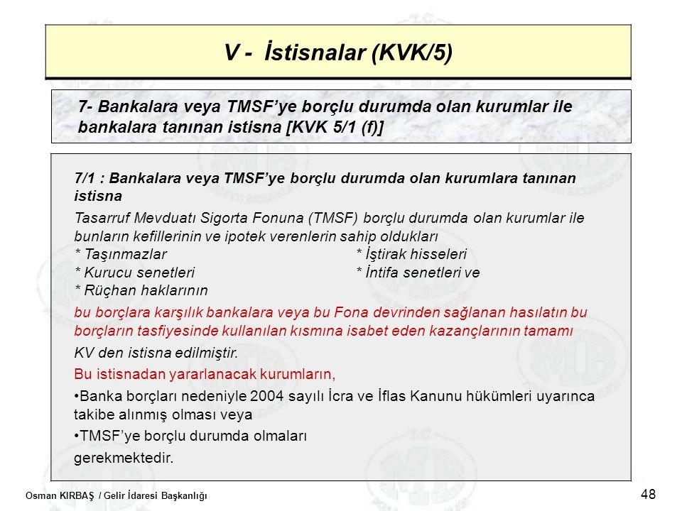 Osman KIRBAŞ / Gelir İdaresi Başkanlığı 48 V - İstisnalar (KVK/5) 7- Bankalara veya TMSF'ye borçlu durumda olan kurumlar ile bankalara tanınan istisna