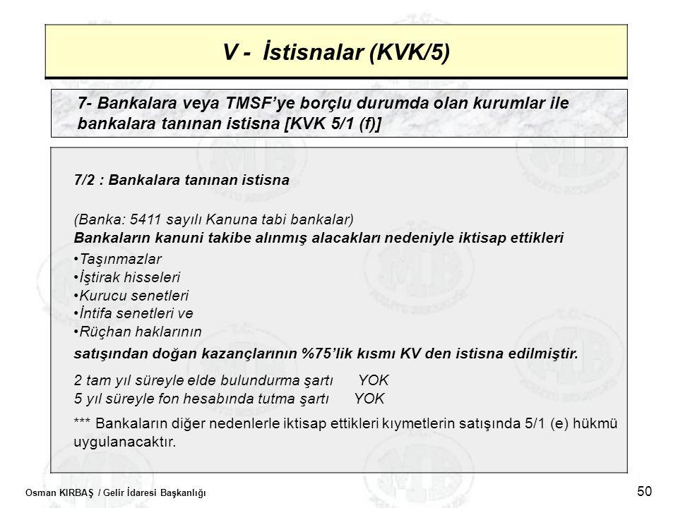 Osman KIRBAŞ / Gelir İdaresi Başkanlığı 50 V - İstisnalar (KVK/5) 7- Bankalara veya TMSF'ye borçlu durumda olan kurumlar ile bankalara tanınan istisna