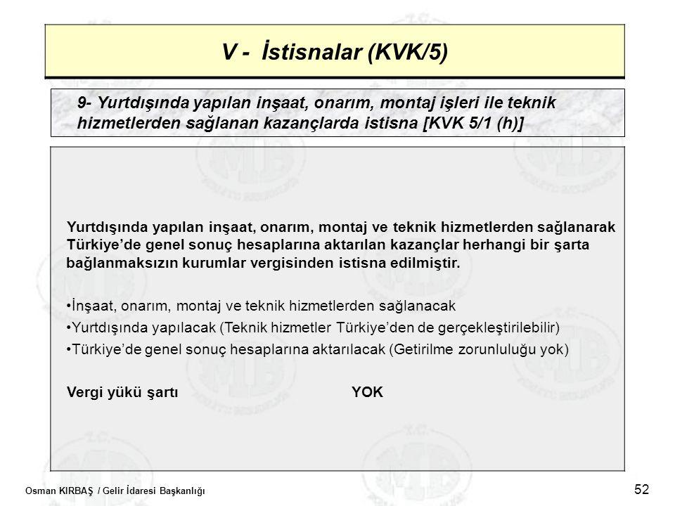 Osman KIRBAŞ / Gelir İdaresi Başkanlığı 52 V - İstisnalar (KVK/5) 9- Yurtdışında yapılan inşaat, onarım, montaj işleri ile teknik hizmetlerden sağlana
