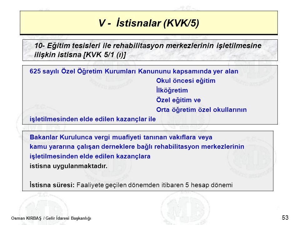 Osman KIRBAŞ / Gelir İdaresi Başkanlığı 53 V - İstisnalar (KVK/5) 10- Eğitim tesisleri ile rehabilitasyon merkezlerinin işletilmesine ilişkin istisna