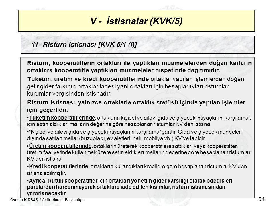 Osman KIRBAŞ / Gelir İdaresi Başkanlığı 54 V - İstisnalar (KVK/5) 11- Risturn İstisnası [KVK 5/1 (i)] Risturn, kooperatiflerin ortakları ile yaptıklar
