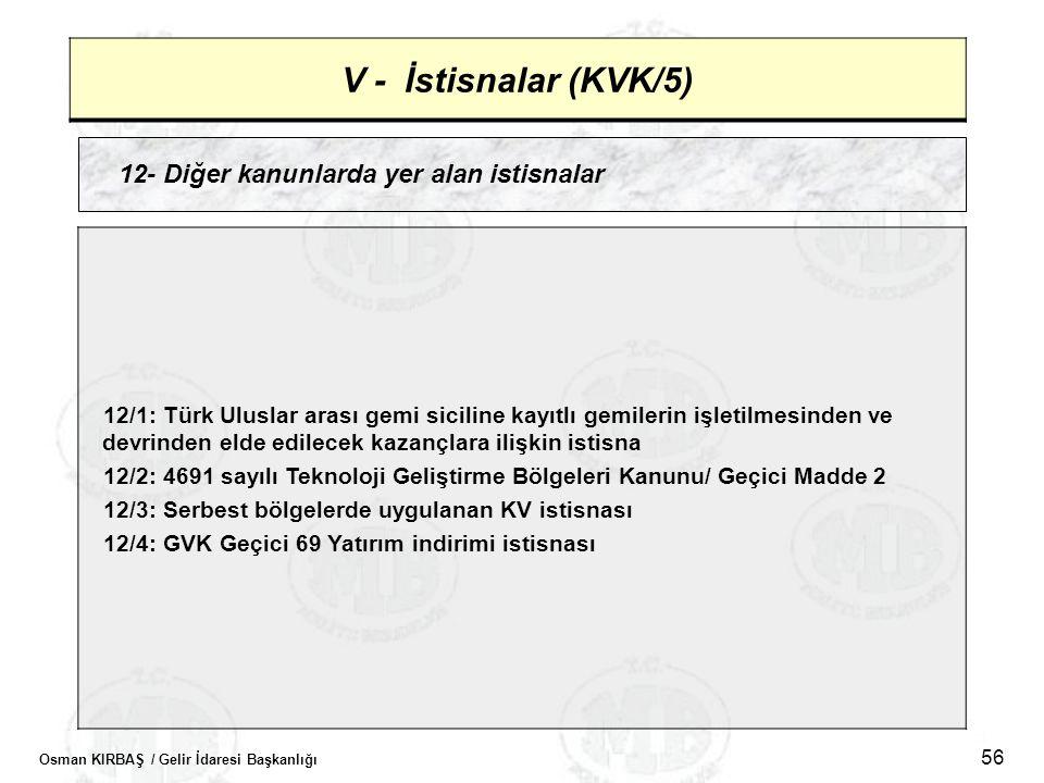 Osman KIRBAŞ / Gelir İdaresi Başkanlığı 56 V - İstisnalar (KVK/5) 12- Diğer kanunlarda yer alan istisnalar 12/1: Türk Uluslar arası gemi siciline kayı