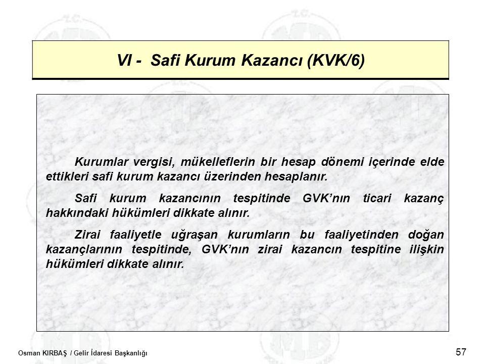 Osman KIRBAŞ / Gelir İdaresi Başkanlığı 57 VI - Safi Kurum Kazancı (KVK/6) Kurumlar vergisi, mükelleflerin bir hesap dönemi içerinde elde ettikleri sa