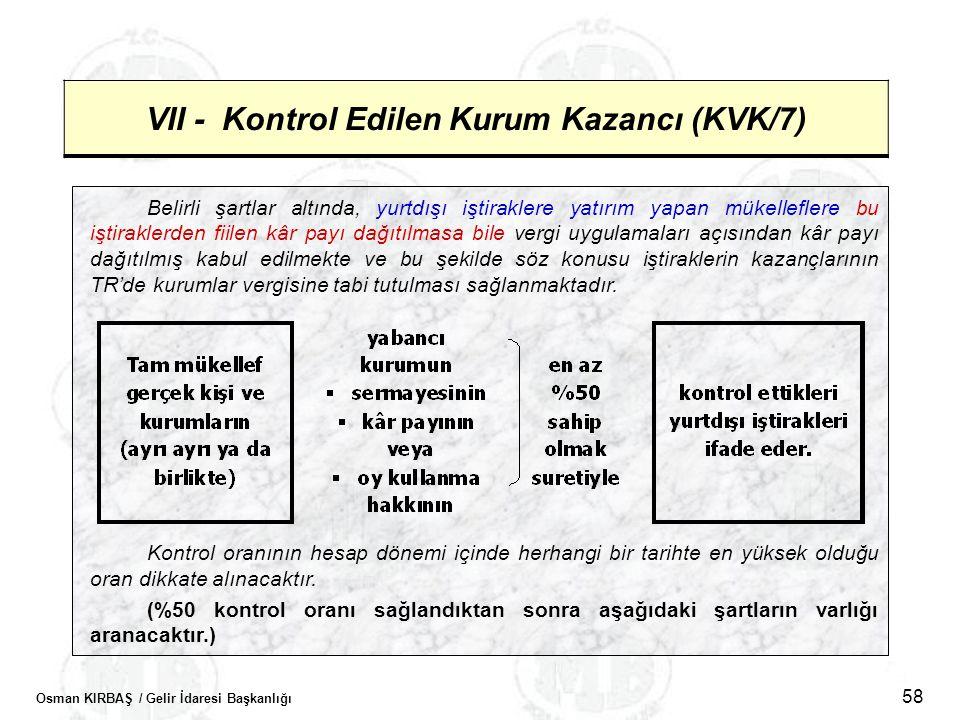 Osman KIRBAŞ / Gelir İdaresi Başkanlığı 58 VII - Kontrol Edilen Kurum Kazancı (KVK/7) Belirli şartlar altında, yurtdışı iştiraklere yatırım yapan müke