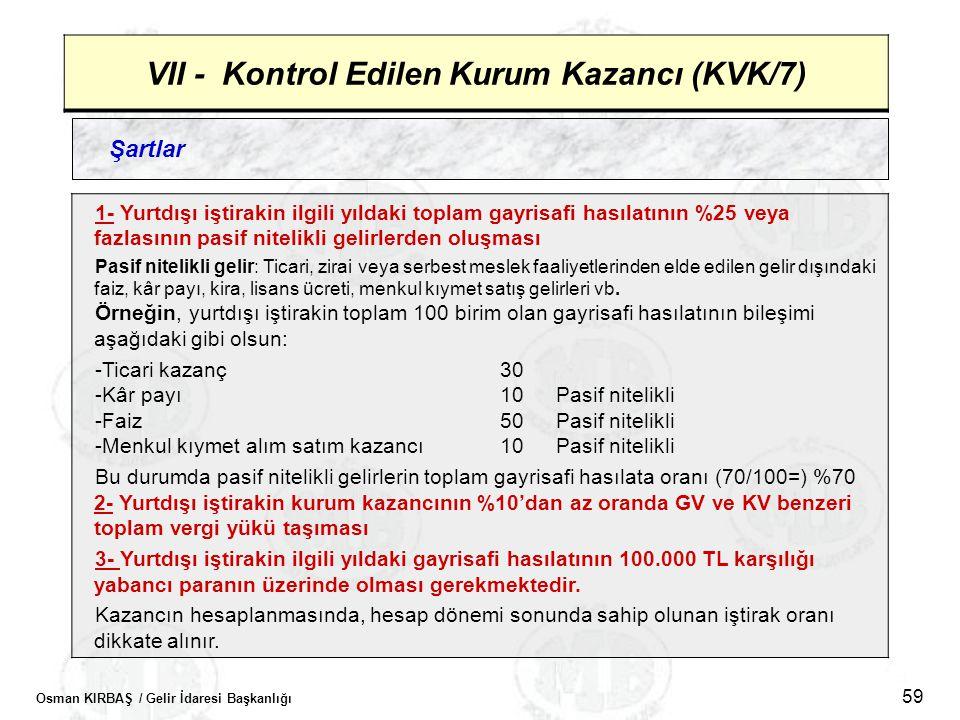 Osman KIRBAŞ / Gelir İdaresi Başkanlığı 59 VII - Kontrol Edilen Kurum Kazancı (KVK/7) Şartlar 1- Yurtdışı iştirakin ilgili yıldaki toplam gayrisafi ha