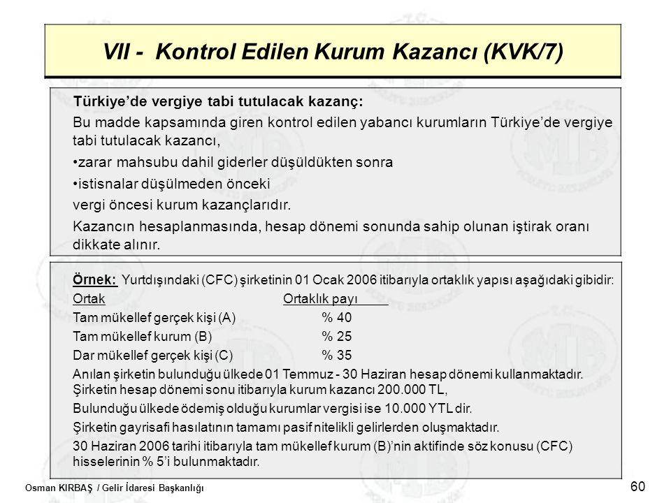 Osman KIRBAŞ / Gelir İdaresi Başkanlığı 60 VII - Kontrol Edilen Kurum Kazancı (KVK/7) Türkiye'de vergiye tabi tutulacak kazanç: Bu madde kapsamında gi