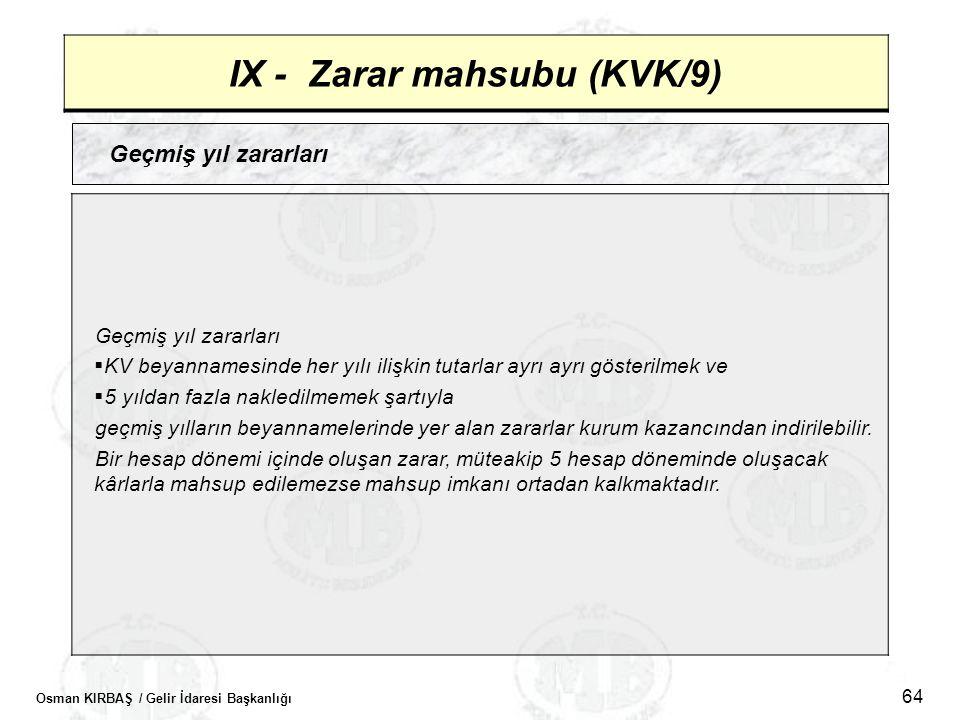 Osman KIRBAŞ / Gelir İdaresi Başkanlığı 64 IX - Zarar mahsubu (KVK/9) Geçmiş yıl zararları  KV beyannamesinde her yılı ilişkin tutarlar ayrı ayrı gös