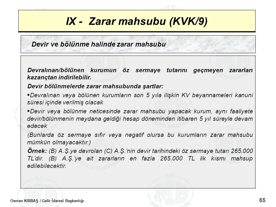 Osman KIRBAŞ / Gelir İdaresi Başkanlığı 65 IX - Zarar mahsubu (KVK/9) Devir ve bölünme halinde zarar mahsubu Devralınan/bölünen kurumun öz sermaye tut