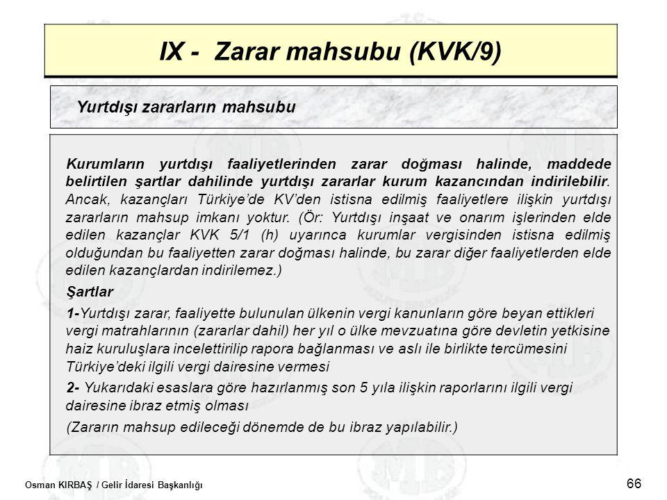 Osman KIRBAŞ / Gelir İdaresi Başkanlığı 66 IX - Zarar mahsubu (KVK/9) Yurtdışı zararların mahsubu Kurumların yurtdışı faaliyetlerinden zarar doğması h