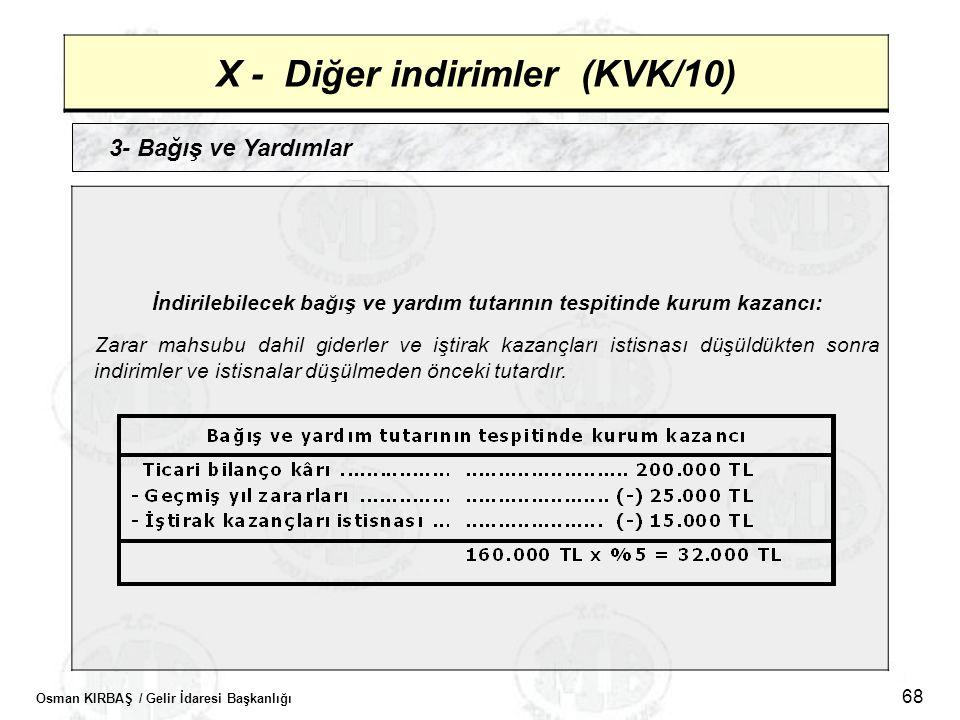 Osman KIRBAŞ / Gelir İdaresi Başkanlığı 68 X - Diğer indirimler (KVK/10) 3- Bağış ve Yardımlar İndirilebilecek bağış ve yardım tutarının tespitinde ku