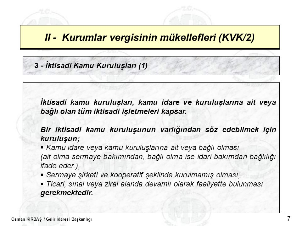 Osman KIRBAŞ / Gelir İdaresi Başkanlığı 7 II - Kurumlar vergisinin mükellefleri (KVK/2) 3 - İktisadi Kamu Kuruluşları (1) İktisadi kamu kuruluşları, k