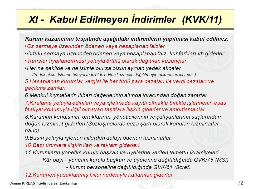 Osman KIRBAŞ / Gelir İdaresi Başkanlığı 72 XI - Kabul Edilmeyen İndirimler (KVK/11) Kurum kazancının tespitinde aşağıdaki indirimlerin yapılması kabul