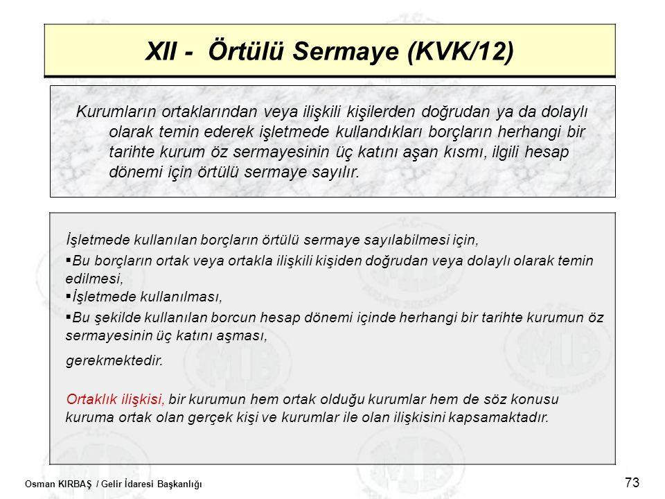 Osman KIRBAŞ / Gelir İdaresi Başkanlığı 73 XII - Örtülü Sermaye (KVK/12) Kurumların ortaklarından veya ilişkili kişilerden doğrudan ya da dolaylı olar