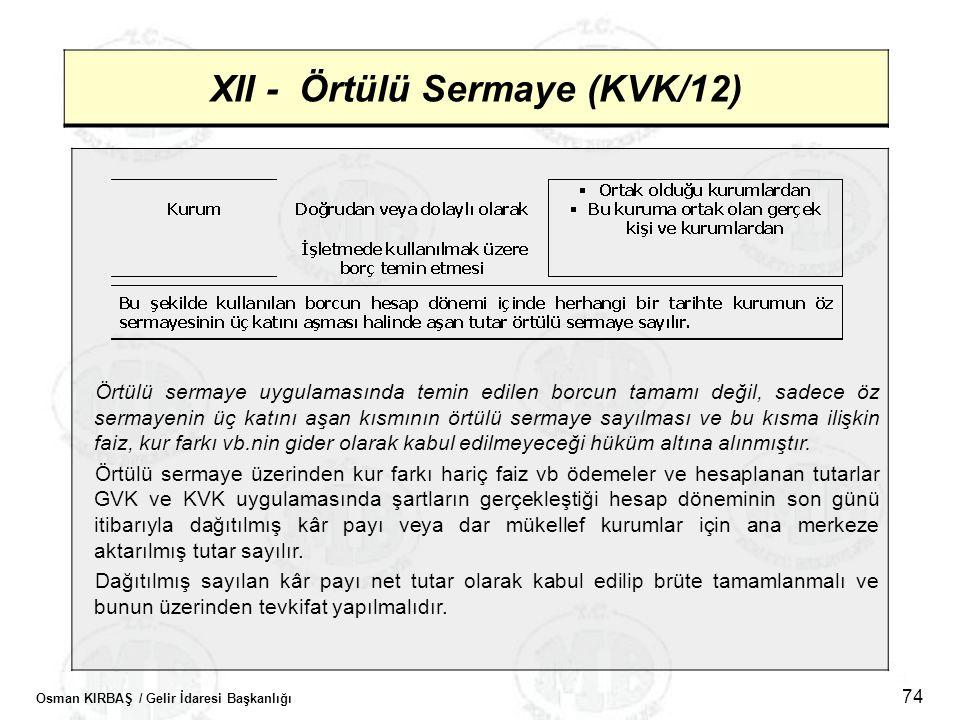 Osman KIRBAŞ / Gelir İdaresi Başkanlığı 74 XII - Örtülü Sermaye (KVK/12) Örtülü sermaye uygulamasında temin edilen borcun tamamı değil, sadece öz serm