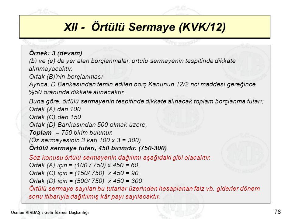 Osman KIRBAŞ / Gelir İdaresi Başkanlığı 78 XII - Örtülü Sermaye (KVK/12) Örnek: 3 (devam) (b) ve (e) de yer alan borçlanmalar, örtülü sermayenin tespi