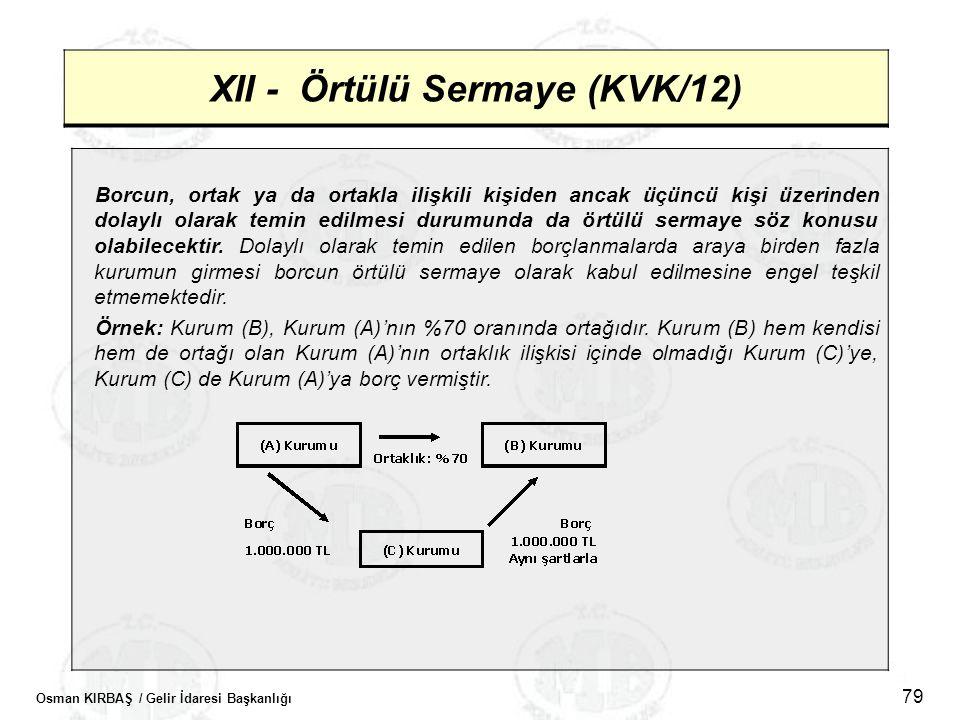 Osman KIRBAŞ / Gelir İdaresi Başkanlığı 79 XII - Örtülü Sermaye (KVK/12) Borcun, ortak ya da ortakla ilişkili kişiden ancak üçüncü kişi üzerinden dola