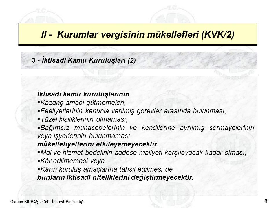 Osman KIRBAŞ / Gelir İdaresi Başkanlığı 8 II - Kurumlar vergisinin mükellefleri (KVK/2) 3 - İktisadi Kamu Kuruluşları (2) İktisadi kamu kuruluşlarının