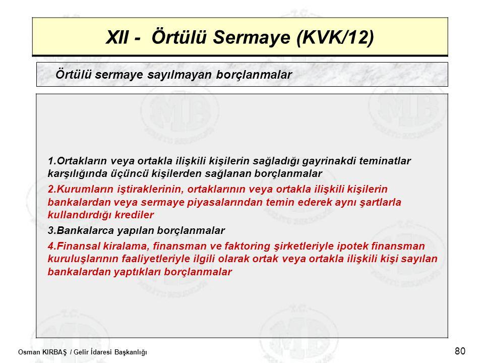 Osman KIRBAŞ / Gelir İdaresi Başkanlığı 80 XII - Örtülü Sermaye (KVK/12) Örtülü sermaye sayılmayan borçlanmalar 1.Ortakların veya ortakla ilişkili kiş