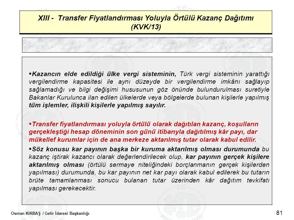 Osman KIRBAŞ / Gelir İdaresi Başkanlığı 81 XIII - Transfer Fiyatlandırması Yoluyla Örtülü Kazanç Dağıtımı (KVK/13)  Kazancın elde edildiği ülke vergi