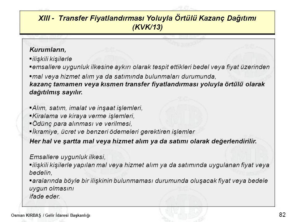 Osman KIRBAŞ / Gelir İdaresi Başkanlığı 82 XIII - Transfer Fiyatlandırması Yoluyla Örtülü Kazanç Dağıtımı (KVK/13) Kurumların,  ilişkili kişilerle 
