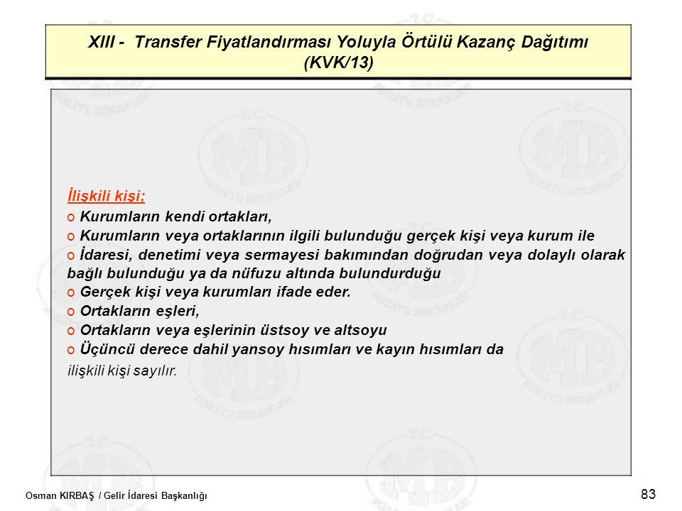 Osman KIRBAŞ / Gelir İdaresi Başkanlığı 83 XIII - Transfer Fiyatlandırması Yoluyla Örtülü Kazanç Dağıtımı (KVK/13) İlişkili kişi; o Kurumların kendi o