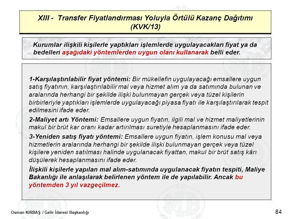 Osman KIRBAŞ / Gelir İdaresi Başkanlığı 84 XIII - Transfer Fiyatlandırması Yoluyla Örtülü Kazanç Dağıtımı (KVK/13) Kurumlar ilişkili kişilerle yaptıkl