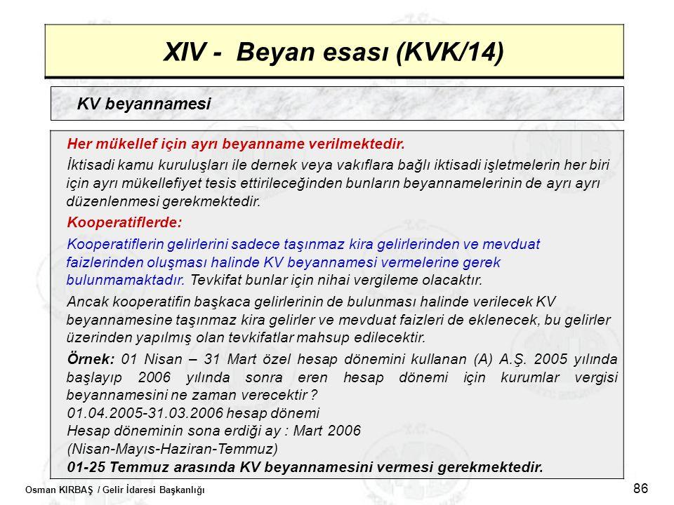 Osman KIRBAŞ / Gelir İdaresi Başkanlığı 86 XIV - Beyan esası (KVK/14) KV beyannamesi Her mükellef için ayrı beyanname verilmektedir. İktisadi kamu kur