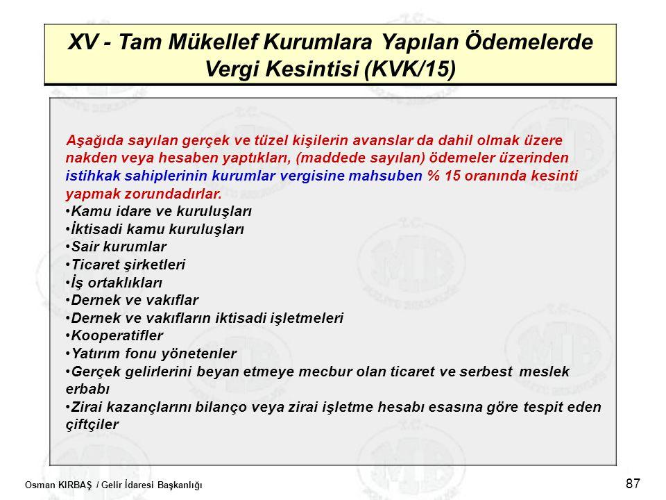 Osman KIRBAŞ / Gelir İdaresi Başkanlığı 87 XV - Tam Mükellef Kurumlara Yapılan Ödemelerde Vergi Kesintisi (KVK/15) Aşağıda sayılan gerçek ve tüzel kiş