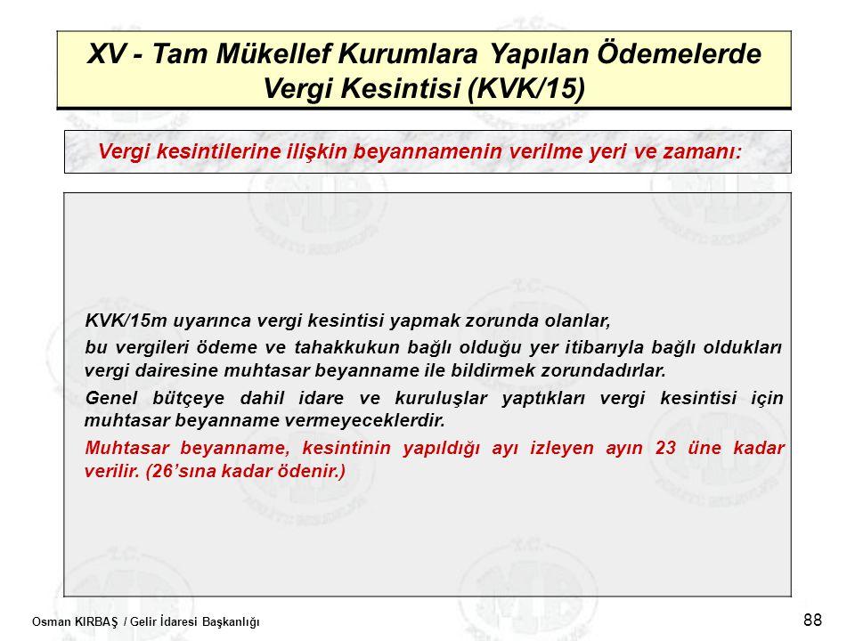 Osman KIRBAŞ / Gelir İdaresi Başkanlığı 88 XV - Tam Mükellef Kurumlara Yapılan Ödemelerde Vergi Kesintisi (KVK/15) Vergi kesintilerine ilişkin beyanna