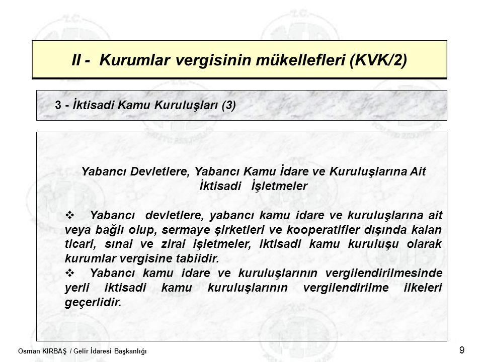 Osman KIRBAŞ / Gelir İdaresi Başkanlığı 9 II - Kurumlar vergisinin mükellefleri (KVK/2) 3 - İktisadi Kamu Kuruluşları (3) Yabancı Devletlere, Yabancı