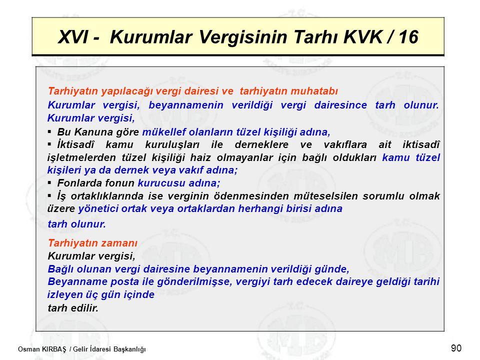 Osman KIRBAŞ / Gelir İdaresi Başkanlığı 90 XVI - Kurumlar Vergisinin Tarhı KVK / 16 Tarhiyatın yapılacağı vergi dairesi ve tarhiyatın muhatabı Kurumla