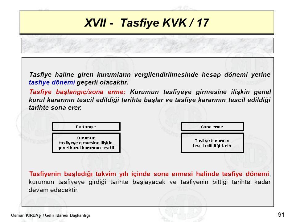 Osman KIRBAŞ / Gelir İdaresi Başkanlığı 91 XVII - Tasfiye KVK / 17 Tasfiye haline giren kurumların vergilendirilmesinde hesap dönemi yerine tasfiye dö