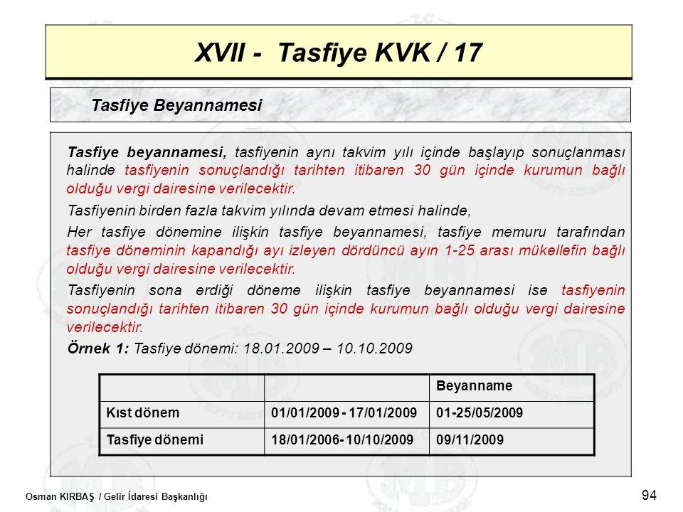Osman KIRBAŞ / Gelir İdaresi Başkanlığı 94 XVII - Tasfiye KVK / 17 Tasfiye Beyannamesi Tasfiye beyannamesi, tasfiyenin aynı takvim yılı içinde başlayı
