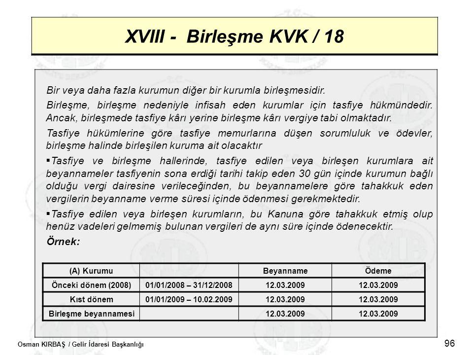 Osman KIRBAŞ / Gelir İdaresi Başkanlığı 96 XVIII - Birleşme KVK / 18 Bir veya daha fazla kurumun diğer bir kurumla birleşmesidir. Birleşme, birleşme n